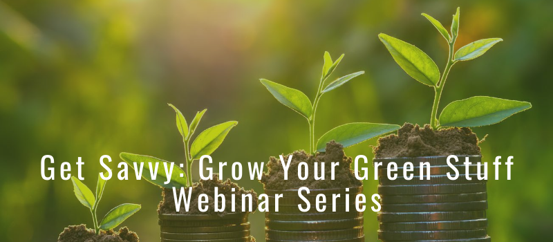 Get Savvy: Grow Your Green Stuff Webinar Series
